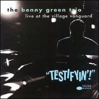 Benny Green TrioTestifyin'! Live at the Village Vanguard